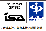 isa ISMS IS0337 / ISO 27001:2014 ※大阪本社、東京本社で認証取得